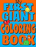 My First Giant Coloring Book: Jumbo Toddler Coloring Book with Over 150 Pages: Great Gift Idea for Preschool Boys & Girls with LOTS of Adorable Illustrations: Volume 5 (Toddler Coloring Books)