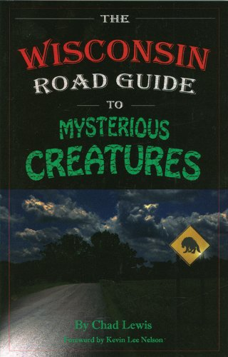 The Wisconsin Road Guide to Mysterious Creatures