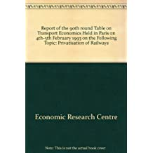 Privatization of Railways: Report of the Ninetieth Round Table on Transport Economics Held in Paris on 4Th-5Th February 1993