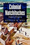 Colonial Natchitoches, Kathleen M. Byrd, 1436369878
