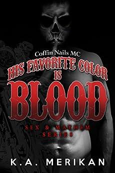 His Favorite Color is Blood - Coffin Nails MC (gay biker dark romance) (Sex & Mayhem Book 8) by [Merikan, K.A.]