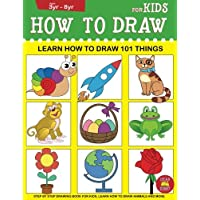 How to Draw for Kids: Learn How to Draw 101 Things for Kids: Step by Step Drawing Book for Kids, Learn How to Draw…