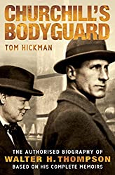 Churchill's Bodyguard: The Authorised Biography of Walter H. Thompson