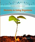 Elements in Living Organisms, Suzanne Slade, 1404234241