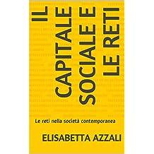 Il Capitale Sociale e le reti: Le reti nella società contemporanea (Zenit Vol. 4) (Italian Edition)