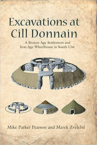 Excavations at Cill Donnain: A Bronze Age Settlement and Iron Age Wheelhouse in South Uist (Sheffield Environmental and Archaeological Research Campaign in the Hebrides)