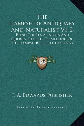 The Hampshire Antiquary And Naturalist V1-2: Being The Local Notes And Queries, Reports Of Meeting Of The Hampshire Field Club (1892) pdf