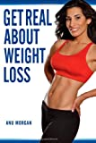 Get Real about Weight Loss, Anu Morgan, 0975591428