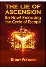 The Lie of Ascension. Be Now! Releasing the Cycle of Escape. Audio CD