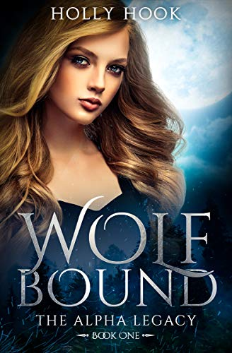 Wolf Bound (The Alpha Legacy Book One)(A Teen Werewolf Shifter Romance) by [Hook, Holly]