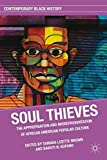 Soul Thieves: The Appropriation and Misrepresentation of African American Popular Culture (Contemporary Black History)