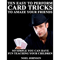 Ten Easy To Perform Card Tricks To Amaze Your Friends (English Edition)