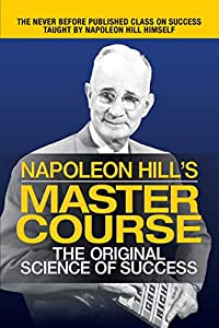 Napoleon Hill's Master Course: The Original Science of Success