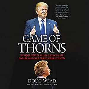 The Inside Story of Hillary Clinton's Failed Campaign and Donald Trump's Winning Strategy - Doug Wead