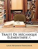 Traité de Mécanique Élémentaire /, Louis Benjamin Francoeur, 1148921133