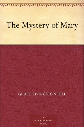The Mystery of Mary by [Hill, Grace Livingston]
