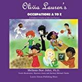 Olivia Lauren's Occupations A to Z: A Children's Guide to Jobs and Careers (Volume 1)