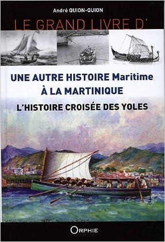 Téléchargement Le grand livre d'une autre histoire maritime à la Martinique : L'histoire croisée des yoles pdf ebook
