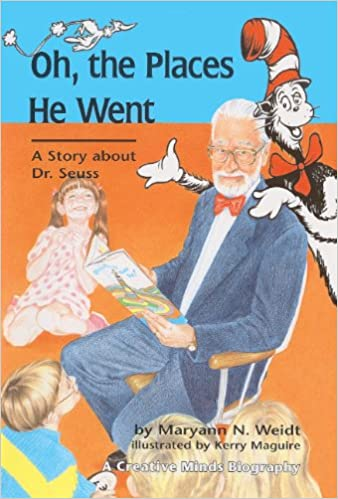 Oh, the Places He Went: A Story about Dr. Seuss-Theodor Seuss Geisel Creative Minds Biography
