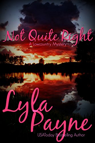 Lyla Payne - Not Quite Right (A Lowcountry Mystery) (Lowcountry Mysteries Book 6)