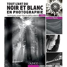 Tout l'art du noir et blanc en photographie - 2e éd. : Techniques, savoir-faire et défis créatifs (Hors Collection) (French Edition)