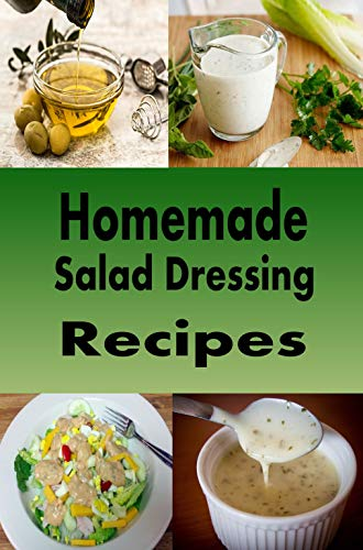 Homemade Salad Dressing Recipes: Vinaigrette, Bleu Cheese, Ranch, Italian and Many Other Salad Dressings (Dressings and Sauces Book 2)