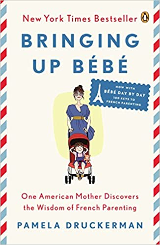 Bringing Up Bébé: One American Mother Discovers the Wisdom