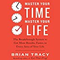 Master Your Time, Master Your Life: The Breakthrough System to Get More Results, Faster, in Every Area of Your Life Audiobook by Brian Tracy Narrated by Brian Tracy