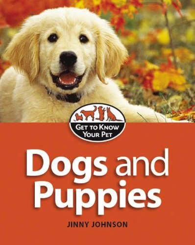 Dogs and Puppies (Get to Know Your Pet) Jinny Johnson