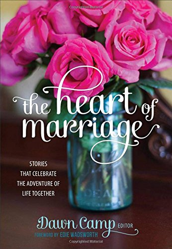 Download The Heart of Marriage: Stories That Celebrate the Adventure of Life Together pdf