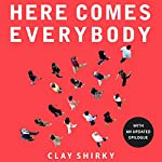 Here Comes Everybody: The Power of Organizing Without Organizations | Clay Shirky