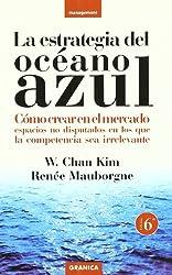 La estrategia del oceano azul : como crear en el Mercado espacios no disputados competencia irrelevante