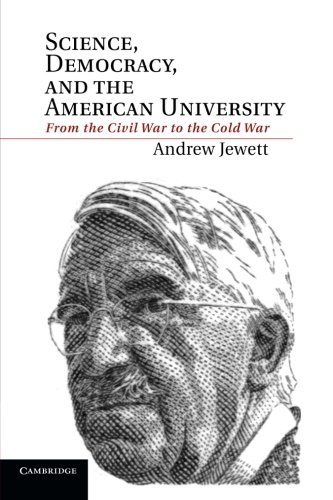 Science, Democracy, and the American University: From the Civil War to the Cold War PDF