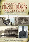 Tracing Your Channel Islands Ancestors, Marie-Louise Backhurst, 1848843720