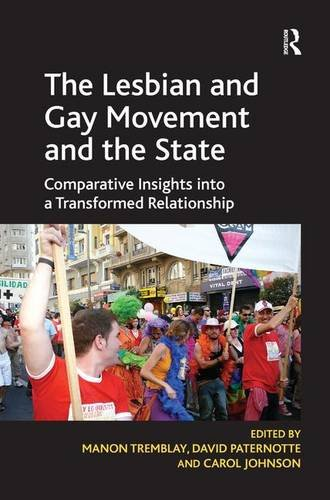 The Lesbian and Gay Movement and the State: Comparative Insights into a Transformed Relationship by Ashgate Publishing Limited