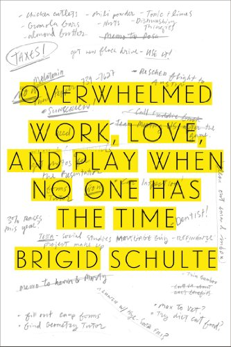 Overwhelmed Work Love And Play When No One Has The Time Kindle