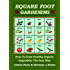 Square Foot Gardening - How To Grow Healthy Organic Vegetables The Easy Way: Including Companion Planting & Intensive Vegetable Growing Methods (Gardening Techniques Book 6)