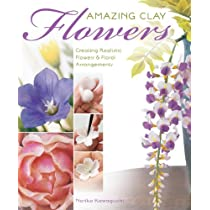 Amazing Clay Flowers: Creating Realistic Flowers & Floral Arrangements Paperback