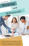img - for Working with Millennials: Using Emotional Intelligence and Strategic Compassion to Motivate the Next Generation of Leaders book / textbook / text book
