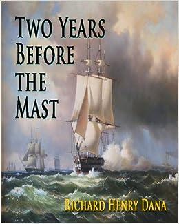 Two Years Before The Mast: Richard Henry Dana: 9781441405401 ...