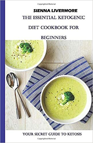 THE ESSENTIAL KETOGENIC DIET COOKBOOK FOR BEGINNERS:Your secret guide to ketosis