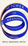 img - for The Power of Meaning: The true route to happiness [Paperback] [Jan 12, 2017] Emily Esfahani Smith book / textbook / text book