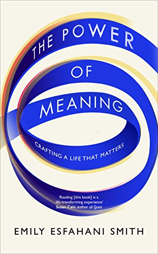 The Power of Meaning: The true route to happiness [Paperback] [Jan 12, 2017] Emily Esfahani Smith (The Power Of Meaning Emily Esfahani Smith)
