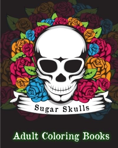 Read Online Sugar Skulls Adult Coloring Books. pdf