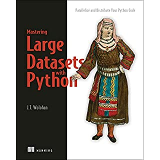 Mastering Large Datasets with Python: Parallelize and Distribute Your Python Code