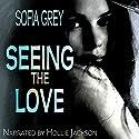Seeing the Love Hörbuch von Sofia Grey Gesprochen von: Hollie Jackson