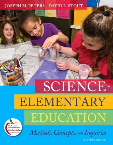 Science in Elementary Education: Methods, Concepts, and Inquiries (with MyEducationLab) (11th Edition)