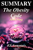 Summary - The Obesity Code: By Jason Fung - Unlocking the Secrets of Weight Loss (The Obesity Code: A Complete Summary - Book, Hardcover, Paperback, Audio, Audible Book 1)