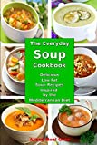 The Everyday Soup Cookbook: Delicious Low Fat Soup Recipes Inspired by the Mediterranean Diet: Healthy Recipes for Weight Loss (Souping Diet Detox and Cleanse)
