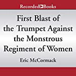 First Blast of the Trumpet Against the Monstrous Regiment of Women | Eric McCormack